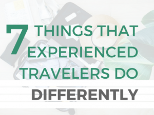 Infographic: 7 Things Experienced Travelers Do Differently